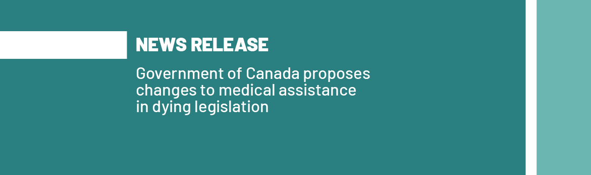 Government of Canada proposes changes to medical assistance in dying legislation